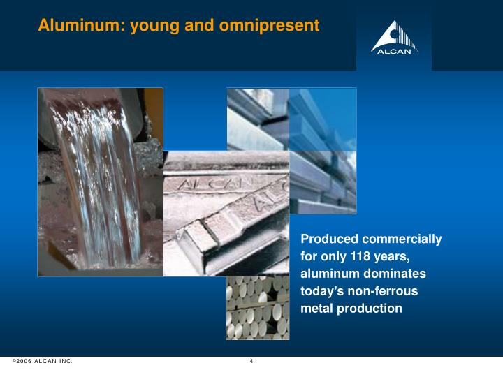 Aluminum: young and omnipresent