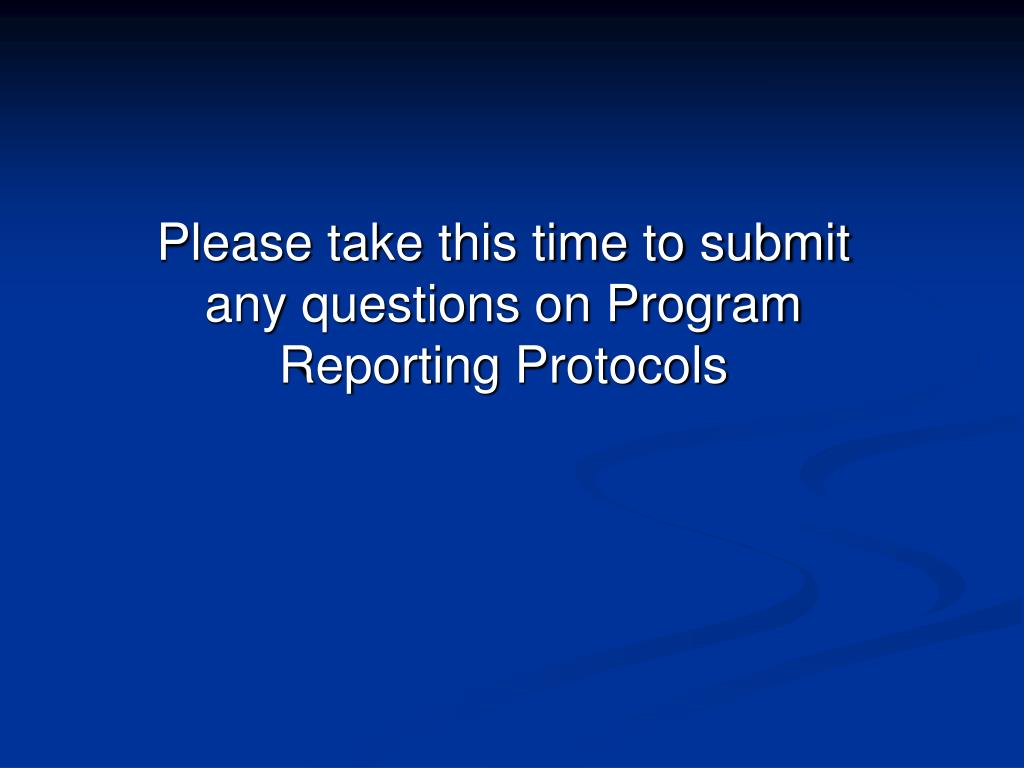 Please take this time to submit any questions on Program Reporting Protocols