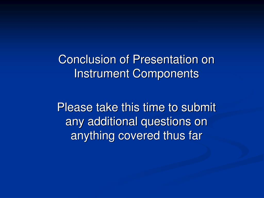 Conclusion of Presentation on Instrument Components