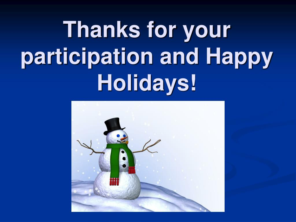 Thanks for your participation and Happy Holidays!