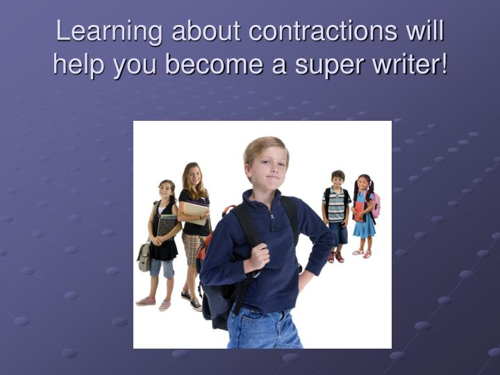Learning about contractions will help you become a super writer!
