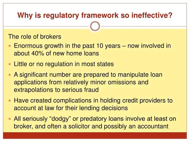 Why is regulatory framework so ineffective?