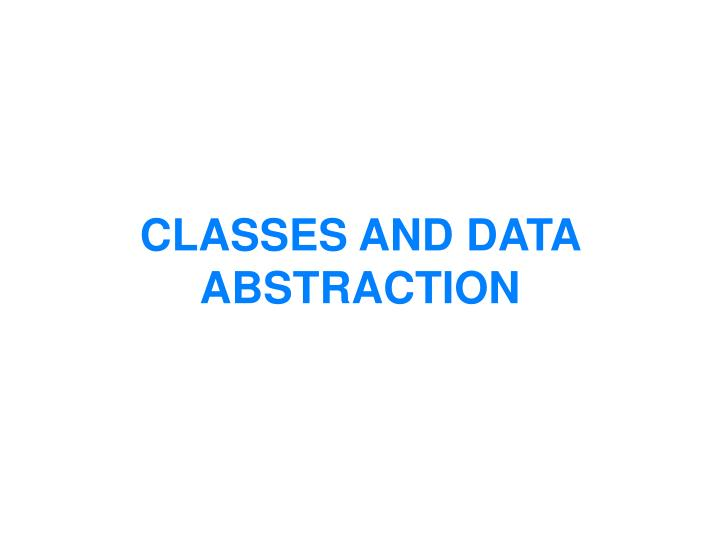 Classes and data abstraction