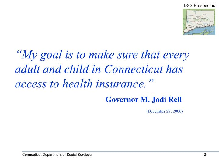 """My goal is to make sure that every adult and child in Connecticut has access to health insurance...."