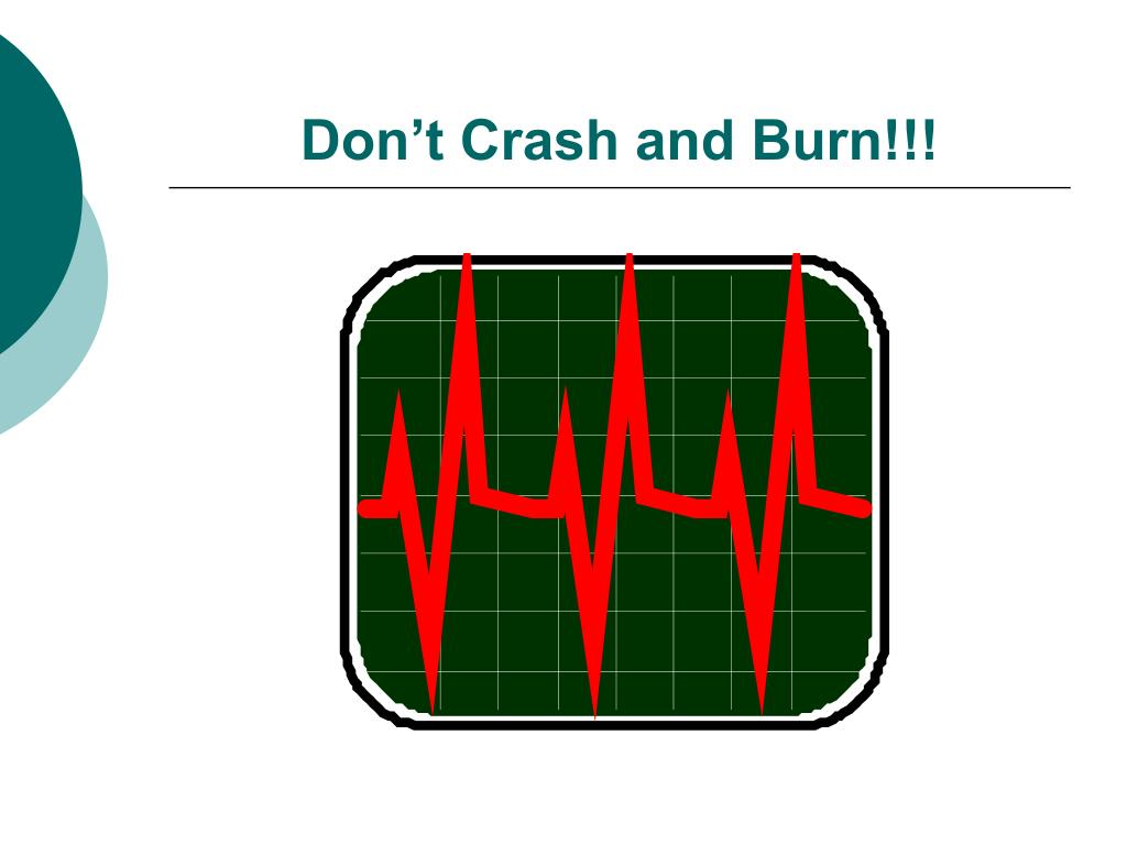Don't Crash and Burn!!!