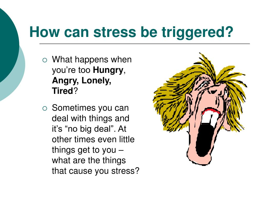 How can stress be triggered?