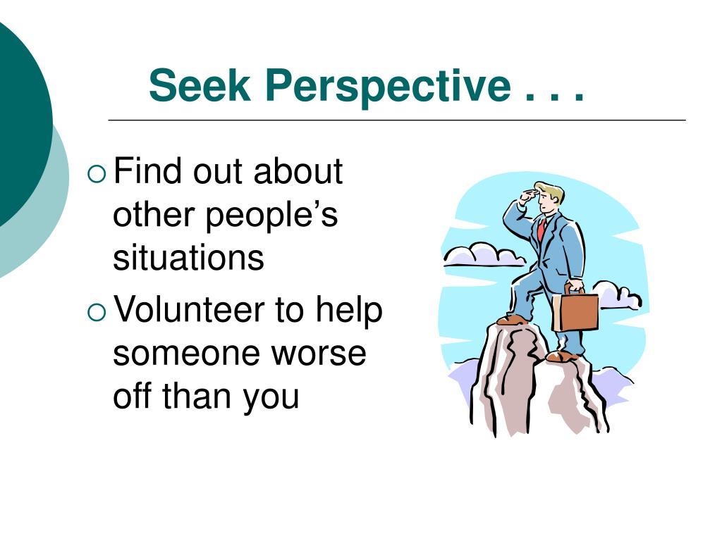 Seek Perspective . . .