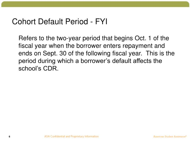 Cohort Default Period - FYI