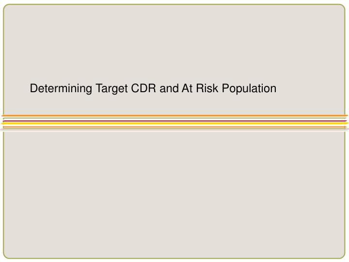 Determining Target CDR and At Risk Population