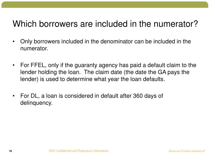Which borrowers are included in the numerator?