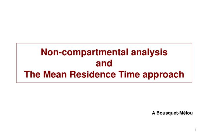 Non compartmental analysis and the mean residence time approach l.jpg