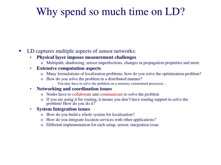 Why spend so much time on ld