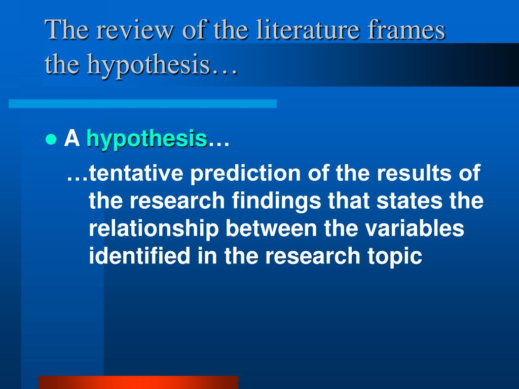 The review of the literature frames the hypothesis…