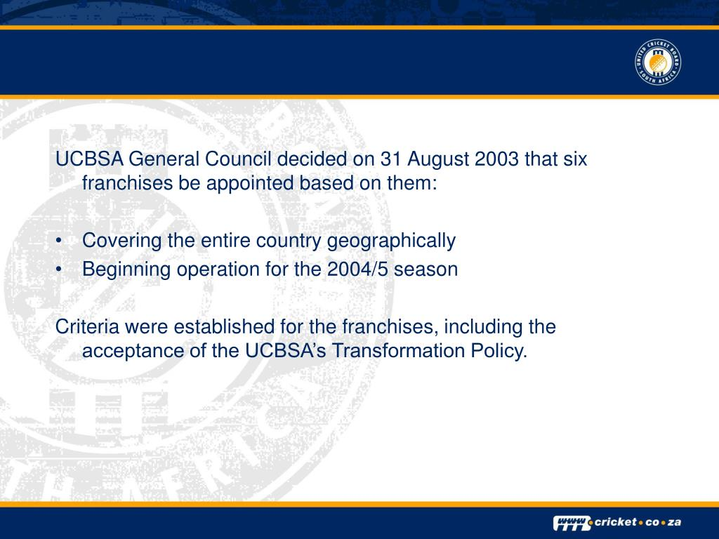 UCBSA General Council decided on 31 August 2003 that six franchises be appointed based on them: