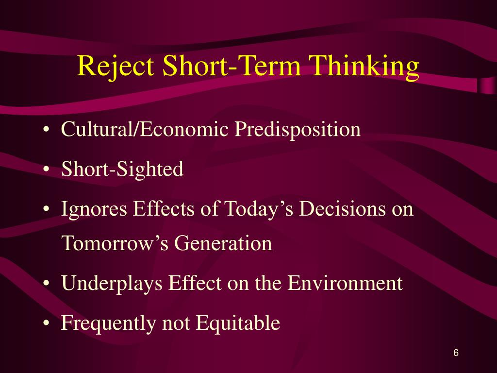 Reject Short-Term Thinking