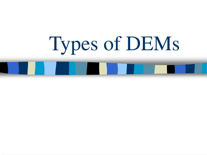 Types of DEMs