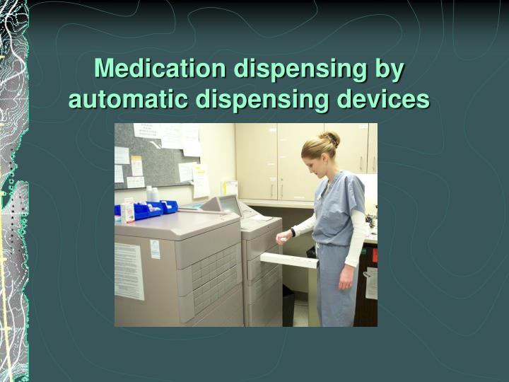 Medication dispensing by automatic dispensing devices