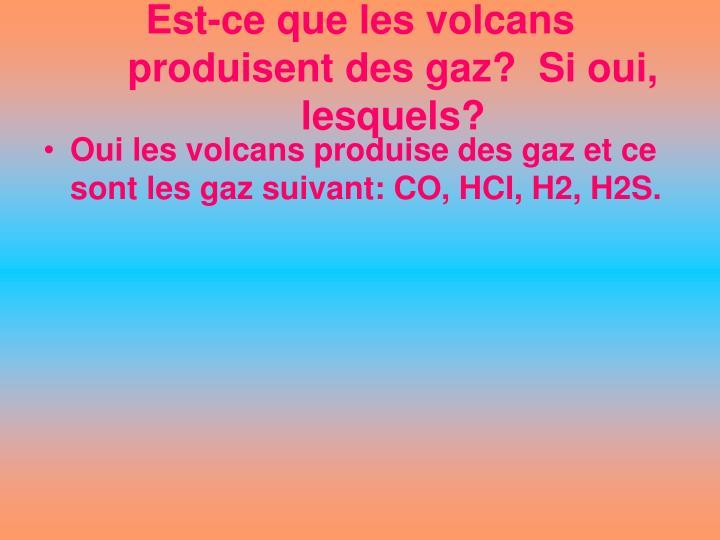 Est-ce que les volcans produisent des gaz?  Si oui, lesquels?