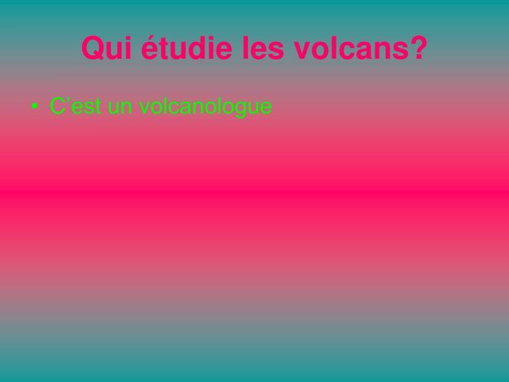 Qui étudie les volcans?