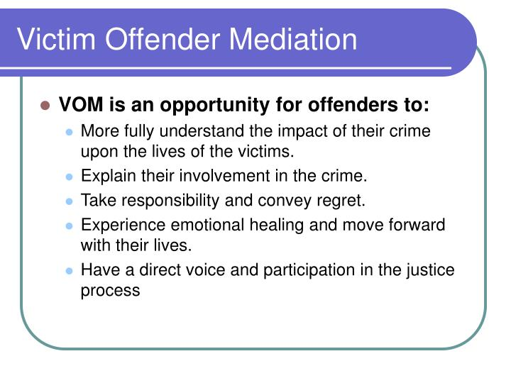 the process of victim offender mediation essay Typically, victim-offender confrontations are most beneficial when the participants enter the mediation room having completed self-help homework assignments focused upon what they want to get from, and contribute to, the mediation process.