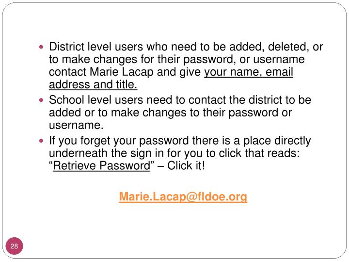 District level users who need to be added, deleted, or to make changes for their password, or username contact Marie
