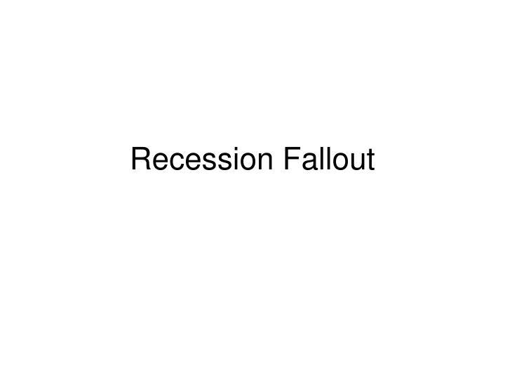 Recession Fallout