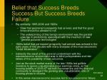 belief that success breeds success but success breeds failure