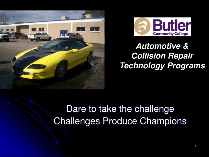 Dare to take the challenge challenges produce champions l.jpg