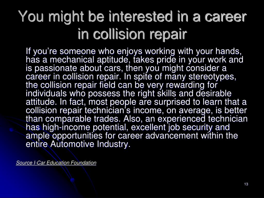 You might be interested in a career in collision repair