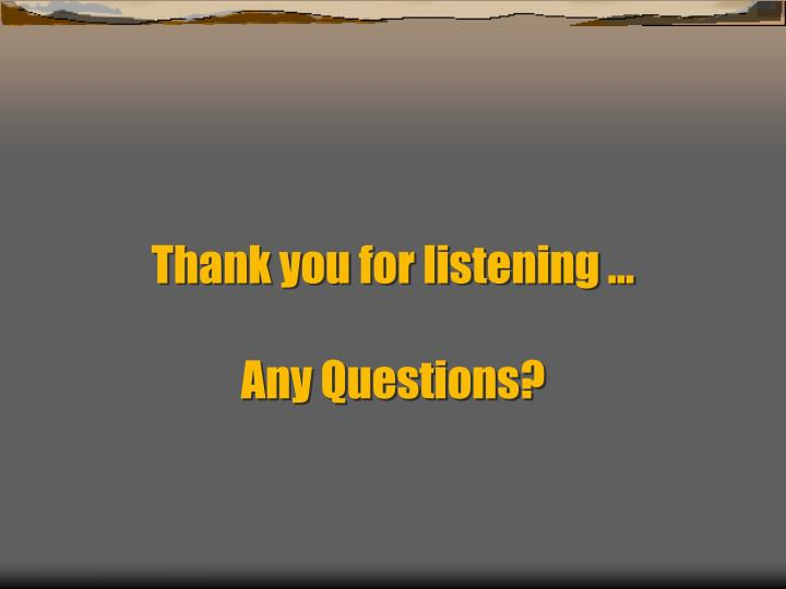 Thank you for listening …