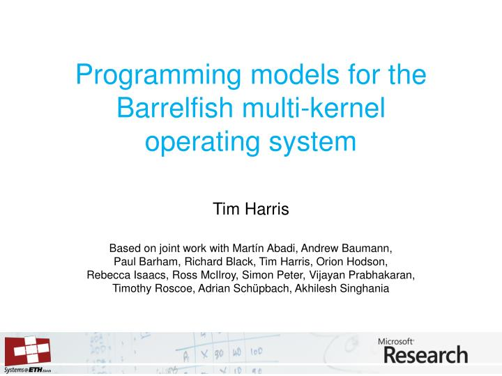 Programming models for the barrelfish multi kernel operating system