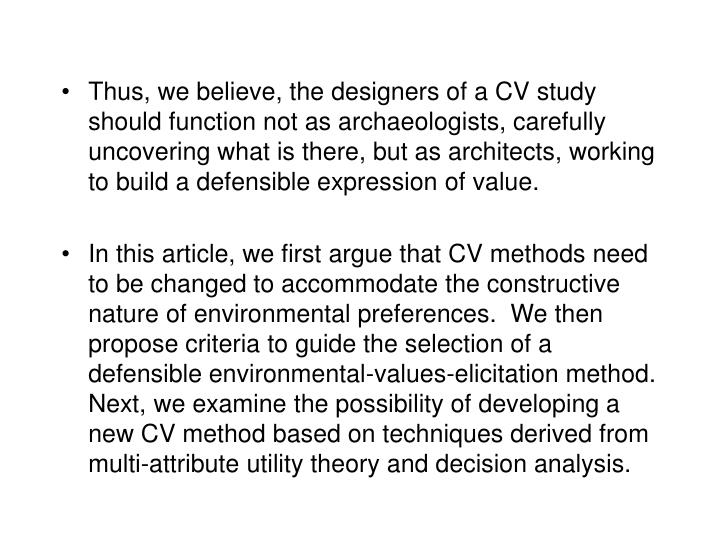 Thus, we believe, the designers of a CV study should function not as archaeologists, carefully uncovering what is there, but as architects, working to build a defensible expression of value.