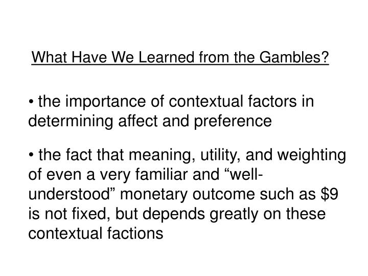 What Have We Learned from the Gambles?
