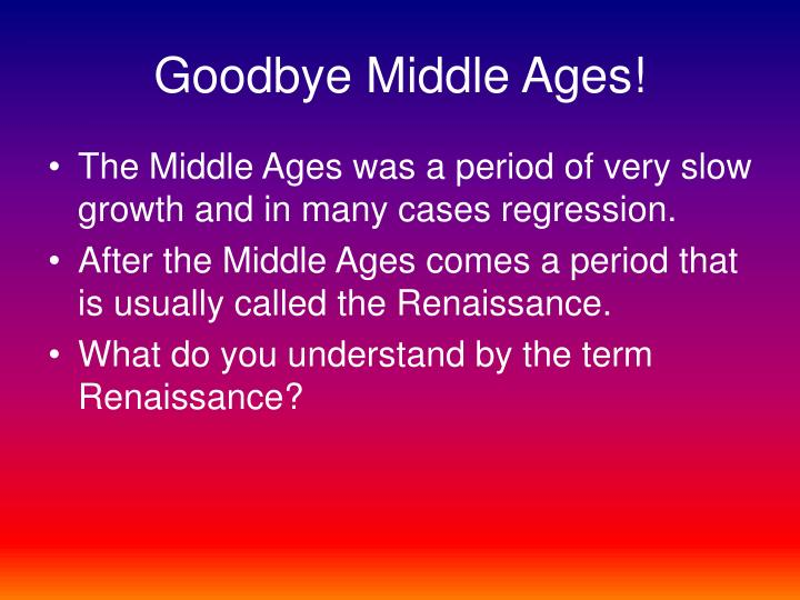 Goodbye middle ages