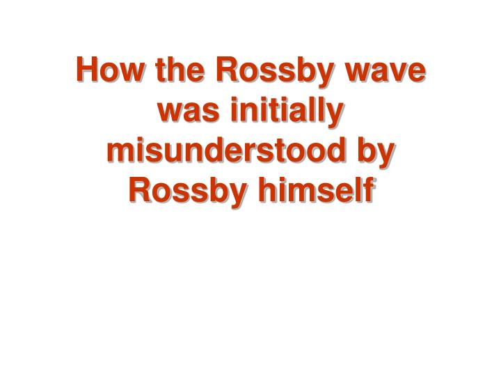 How the Rossby wave was initially misunderstood by Rossby himself