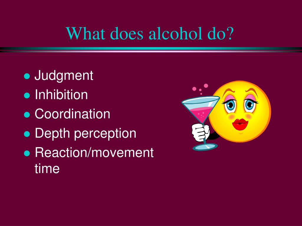 What does alcohol do?