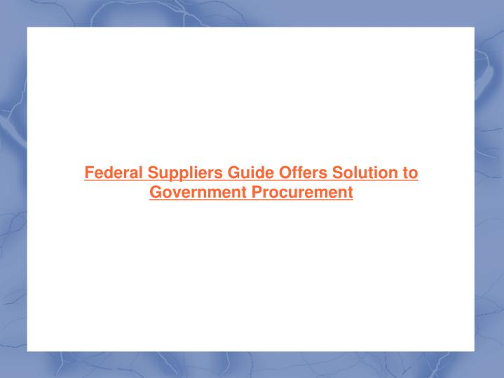 Federal Suppliers Guide Offers Solution to Government Procurement