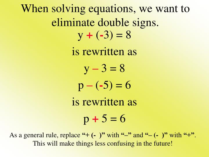 When solving equations, we want to eliminate double signs.