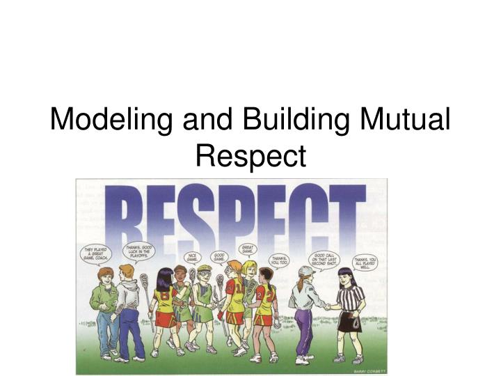 Modeling and building mutual respect