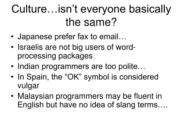 Culture isn t everyone basically the same