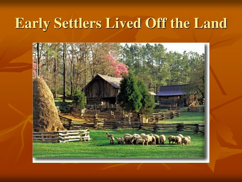 Early Settlers Lived Off the Land