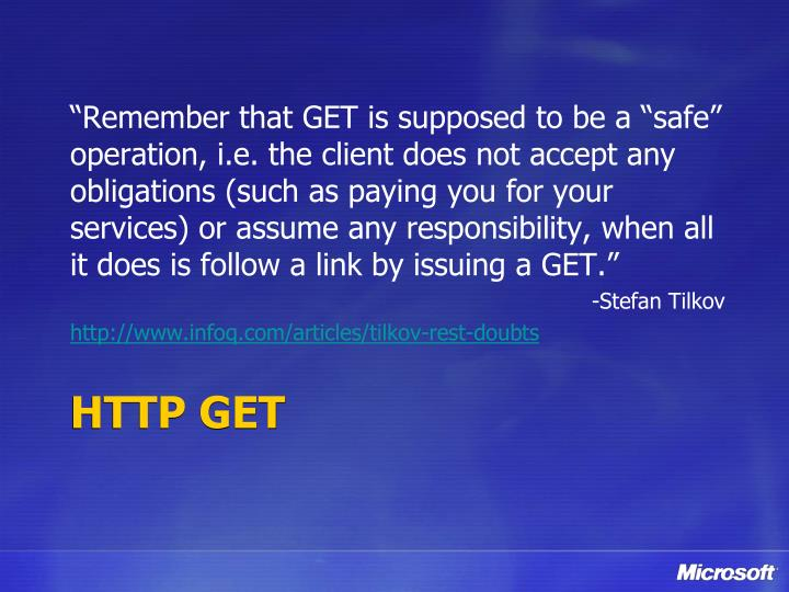 """Remember that GET is supposed to be a ""safe"" operation, i.e. the client does not accept any obligations (such as paying you for your services) or assume any responsibility, when all it does is follow a link by issuing a GET."""