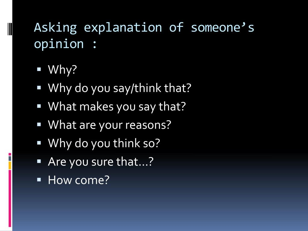 Asking explanation of someone's opinion :