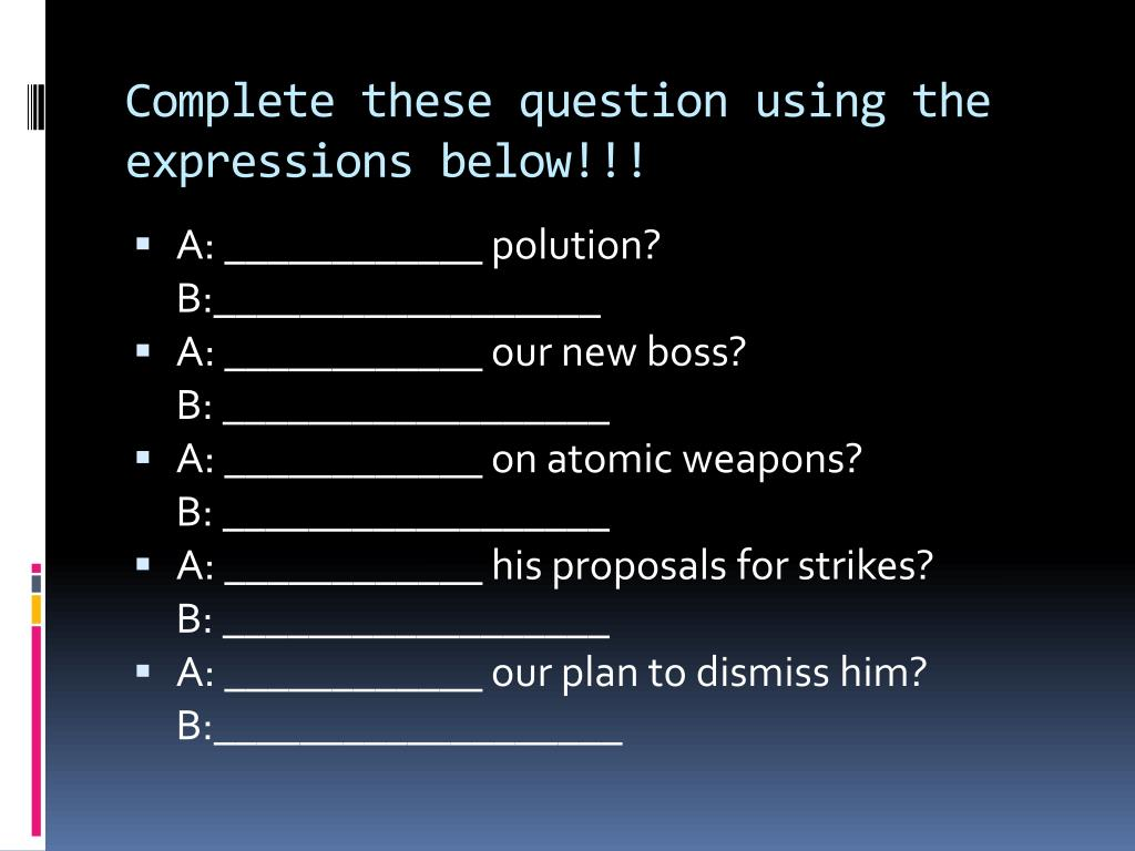 Complete these question using the expressions