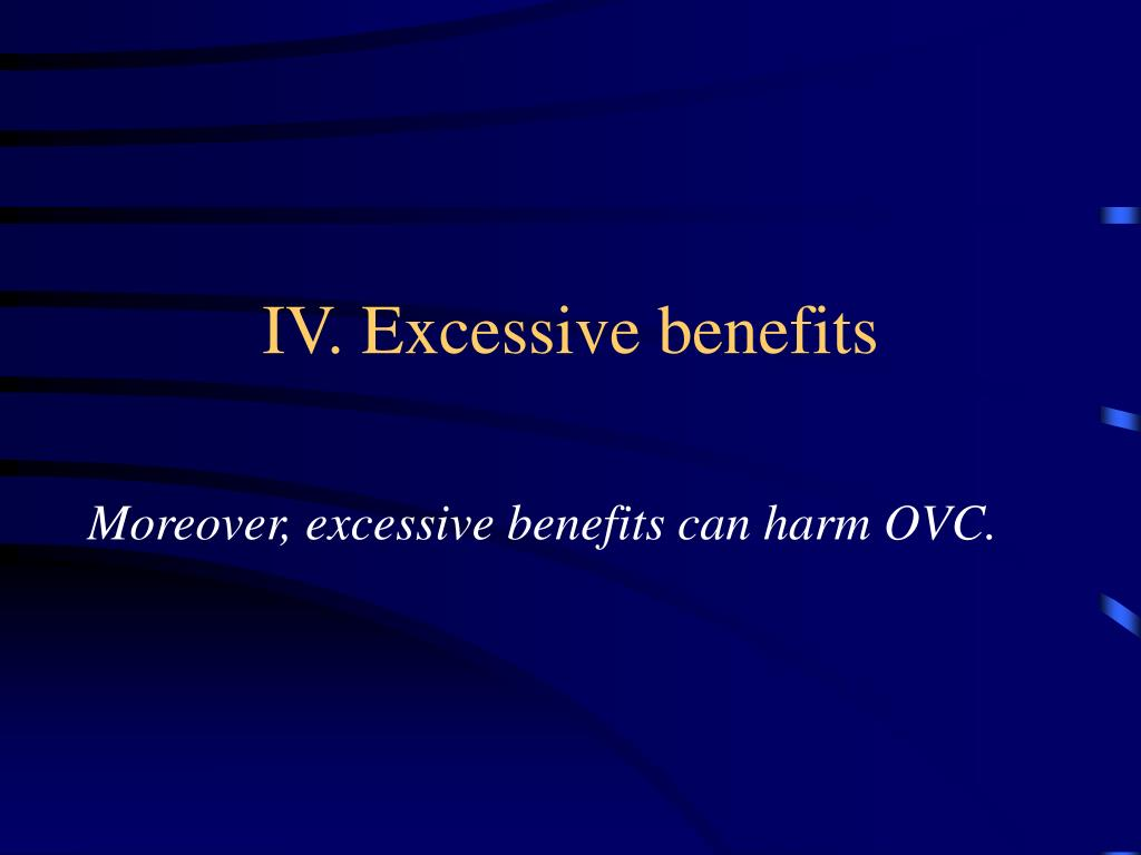 IV. Excessive benefits