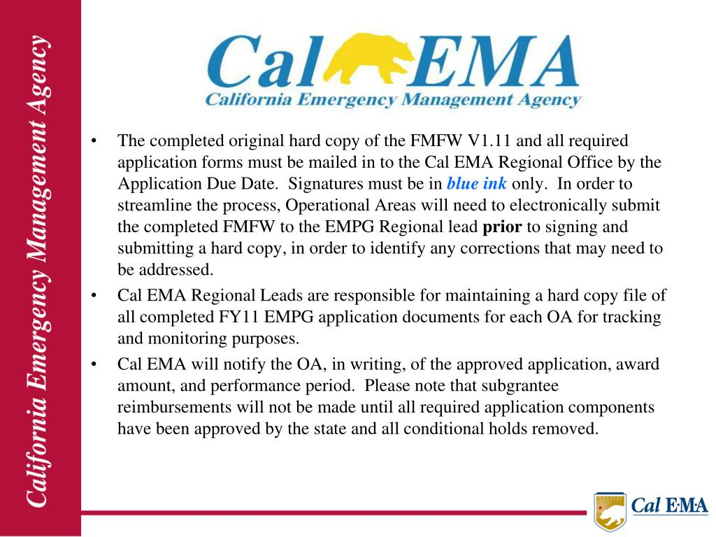 The completed original hard copy of the FMFW V1.11 and all required application forms must be mailed in to the Cal EMA Regional Office by the Application Due Date.  Signatures must be in