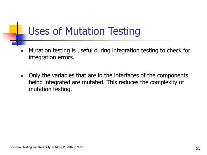 Uses of Mutation Testing