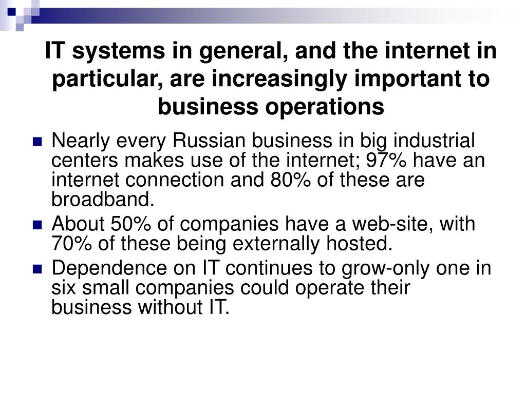IT systems in general, and the internet in particular, are increasingly important to business operations