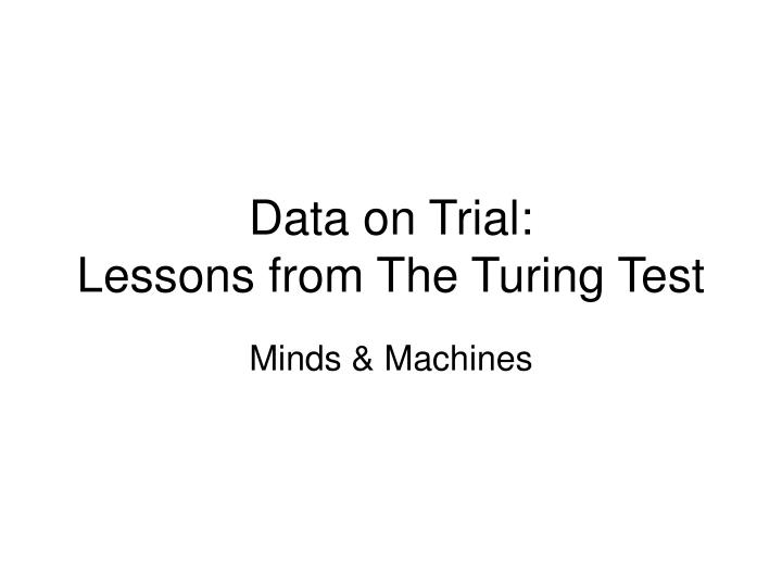 Data on trial lessons from the turing test