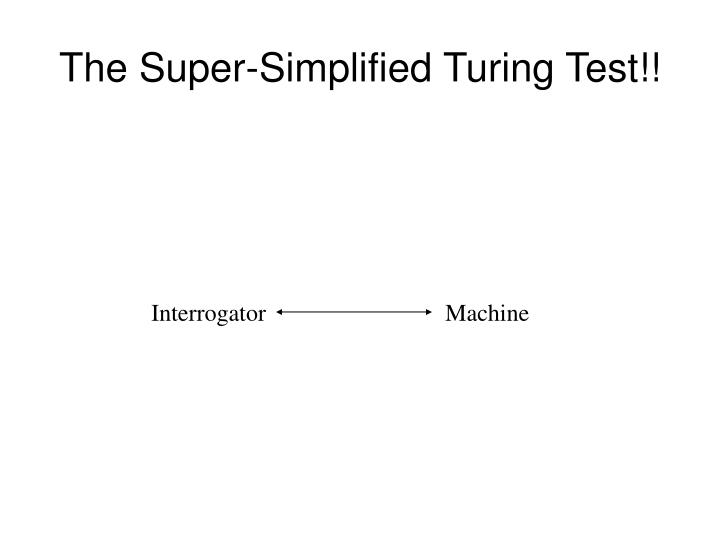 The Super-Simplified Turing Test!!